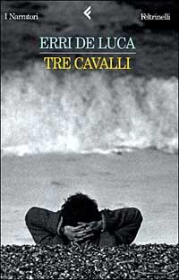 Erri De Luca - Tre Cavalli